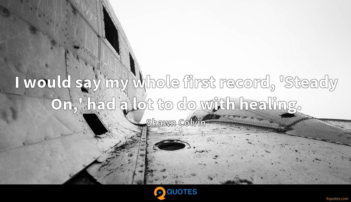 I would say my whole first record, 'Steady On,' had a lot to do with healing.