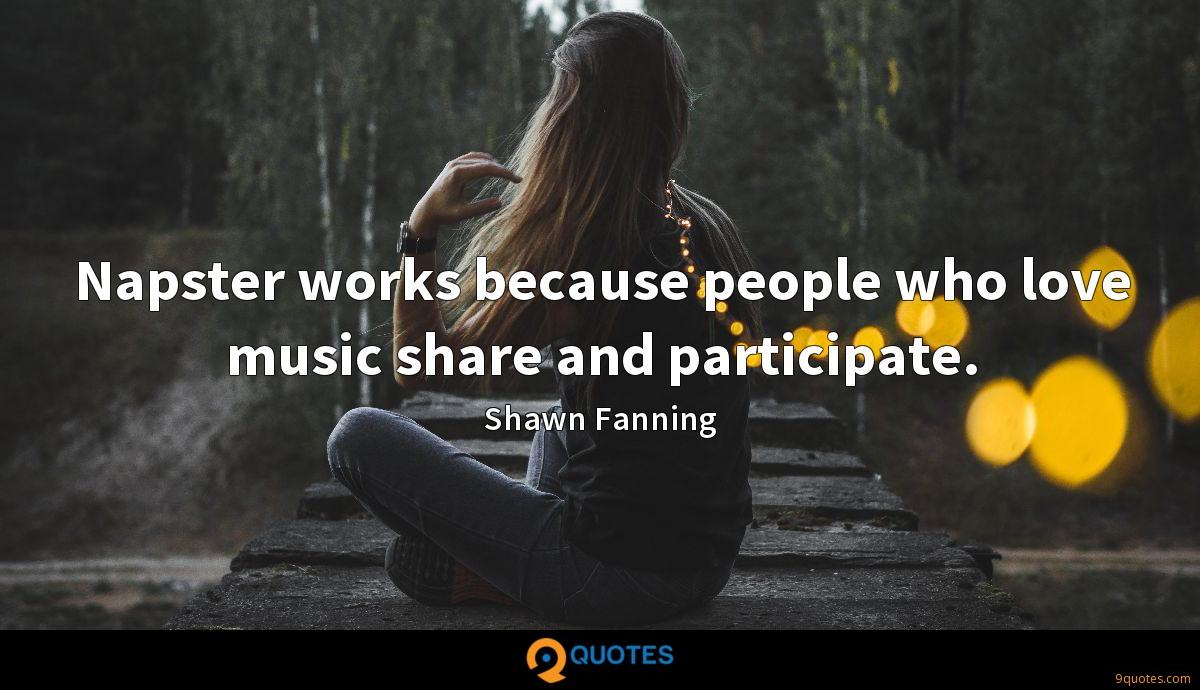 Napster works because people who love music share and participate.