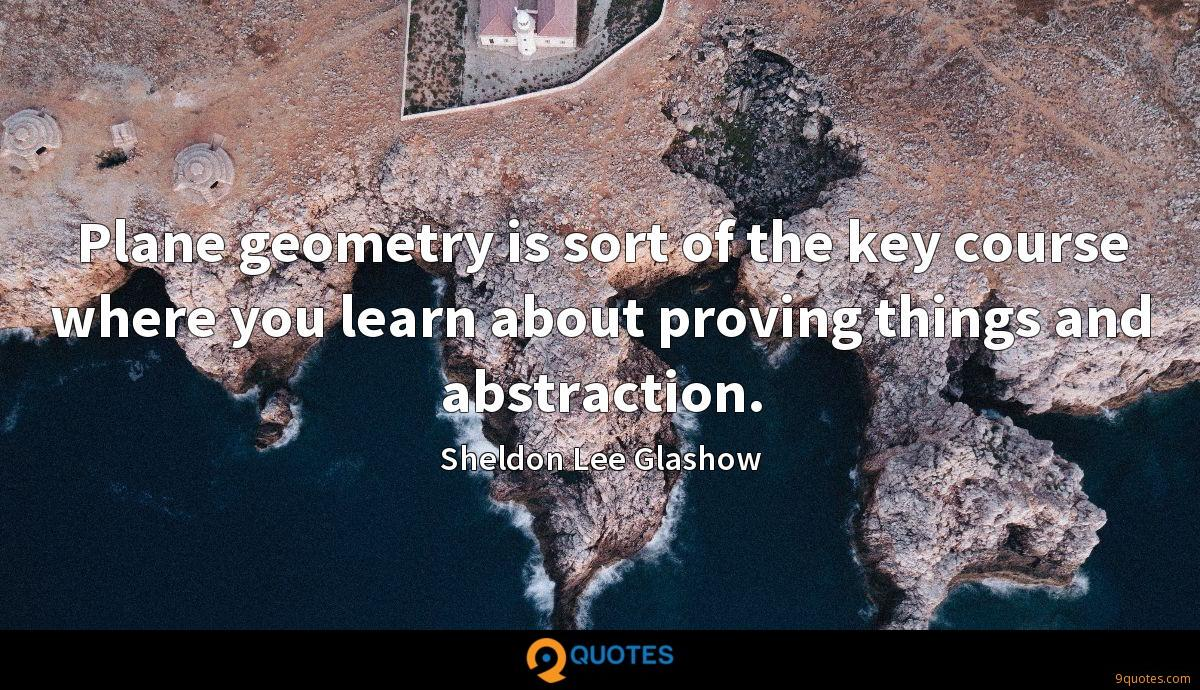 Plane geometry is sort of the key course where you learn about proving things and abstraction.