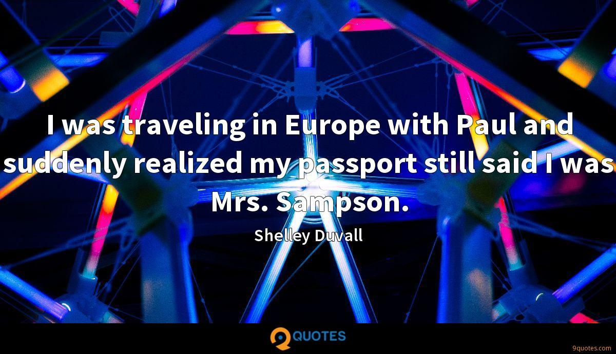 I was traveling in Europe with Paul and suddenly realized my passport still said I was Mrs. Sampson.