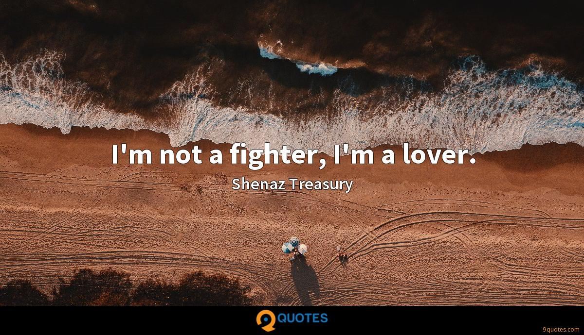 I'm not a fighter, I'm a lover.