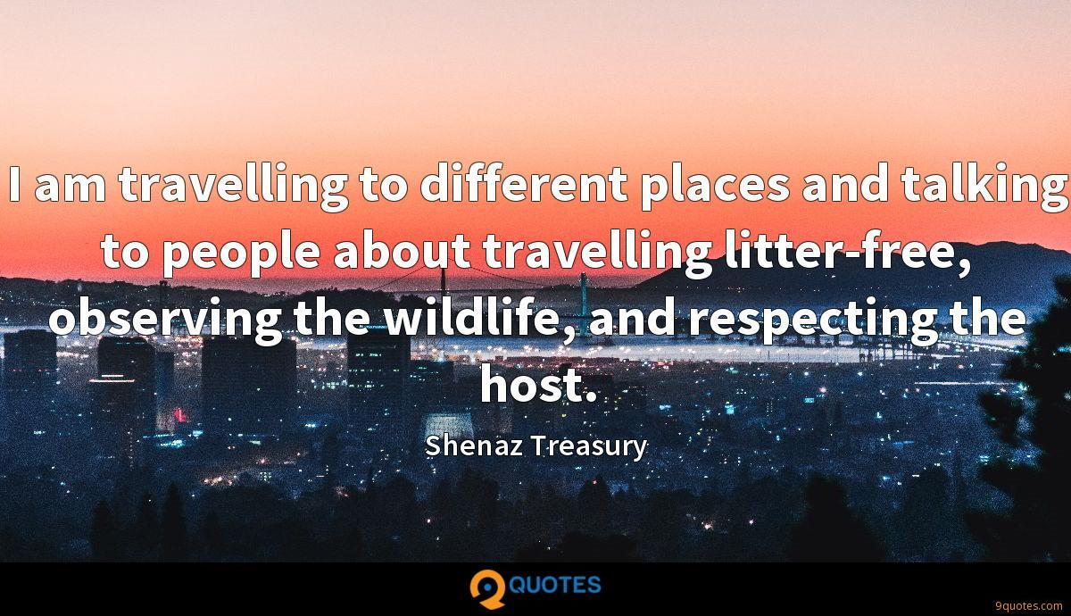 I am travelling to different places and talking to people about travelling litter-free, observing the wildlife, and respecting the host.