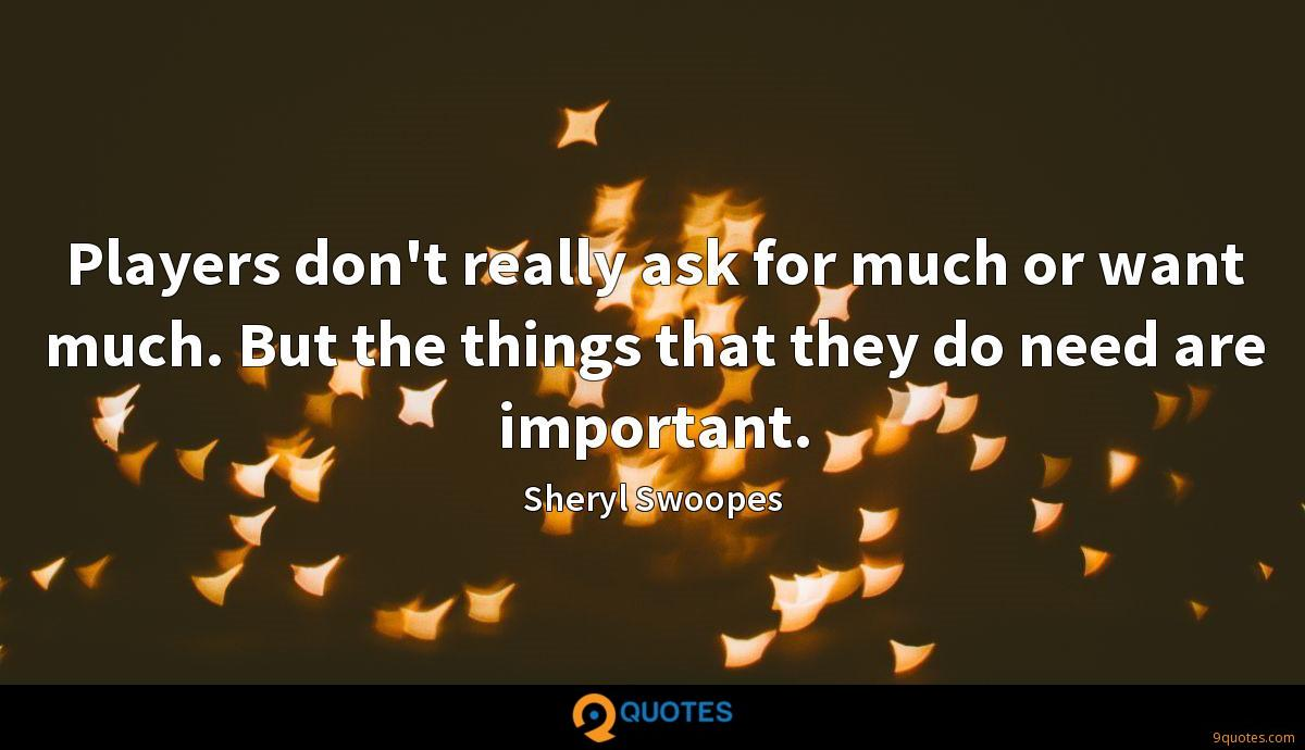 Players don't really ask for much or want much. But the things that they do need are important.