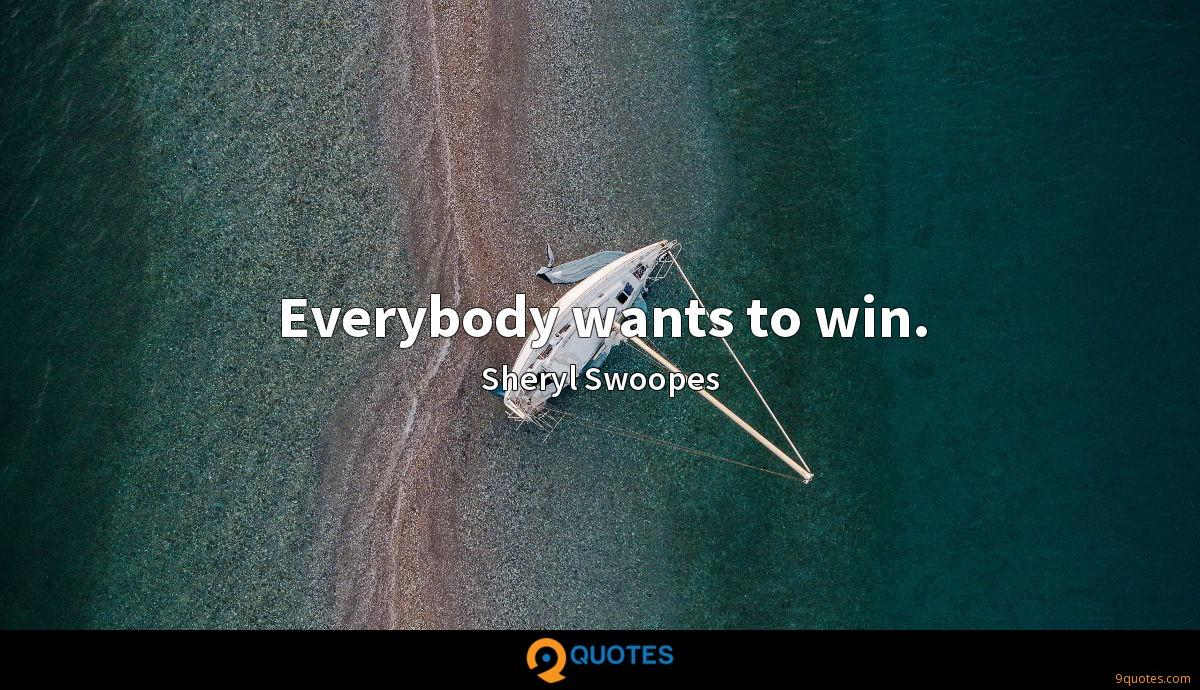 Everybody wants to win.