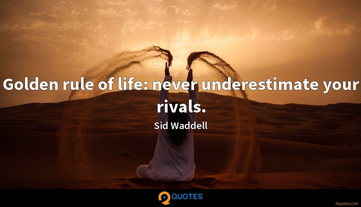 Golden rule of life: never underestimate your rivals.
