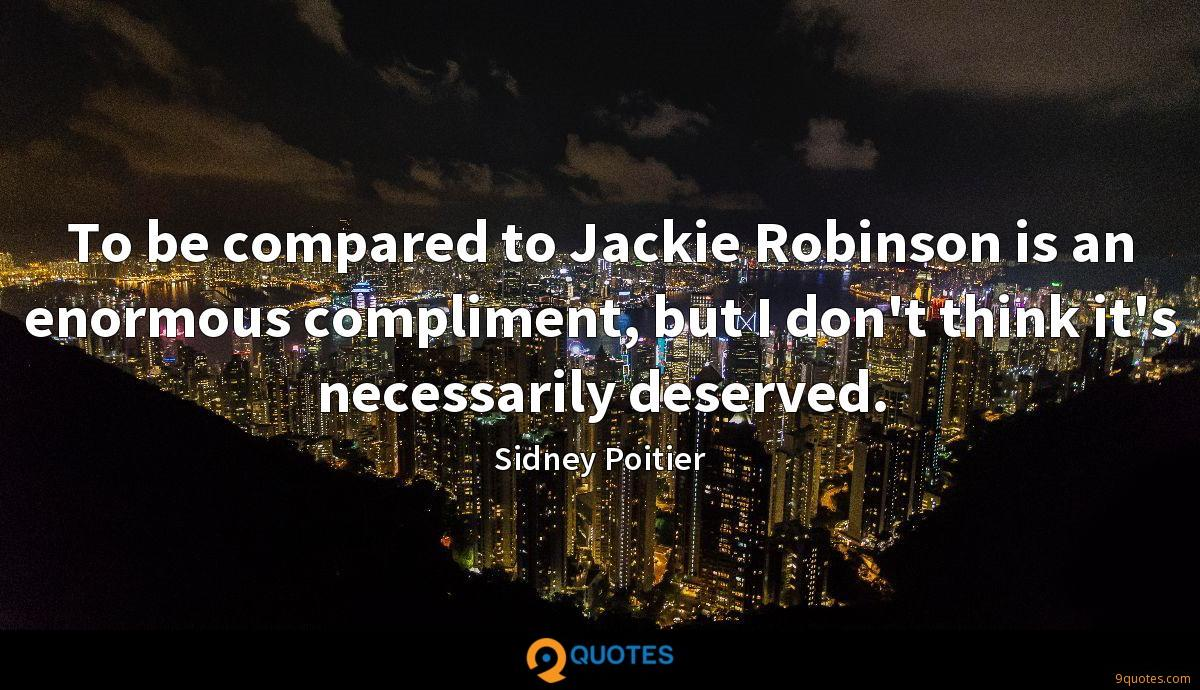 To be compared to Jackie Robinson is an enormous compliment, but I don't think it's necessarily deserved.