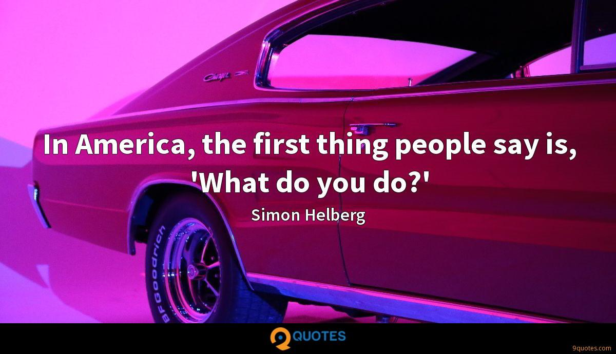 In America, the first thing people say is, 'What do you do?'