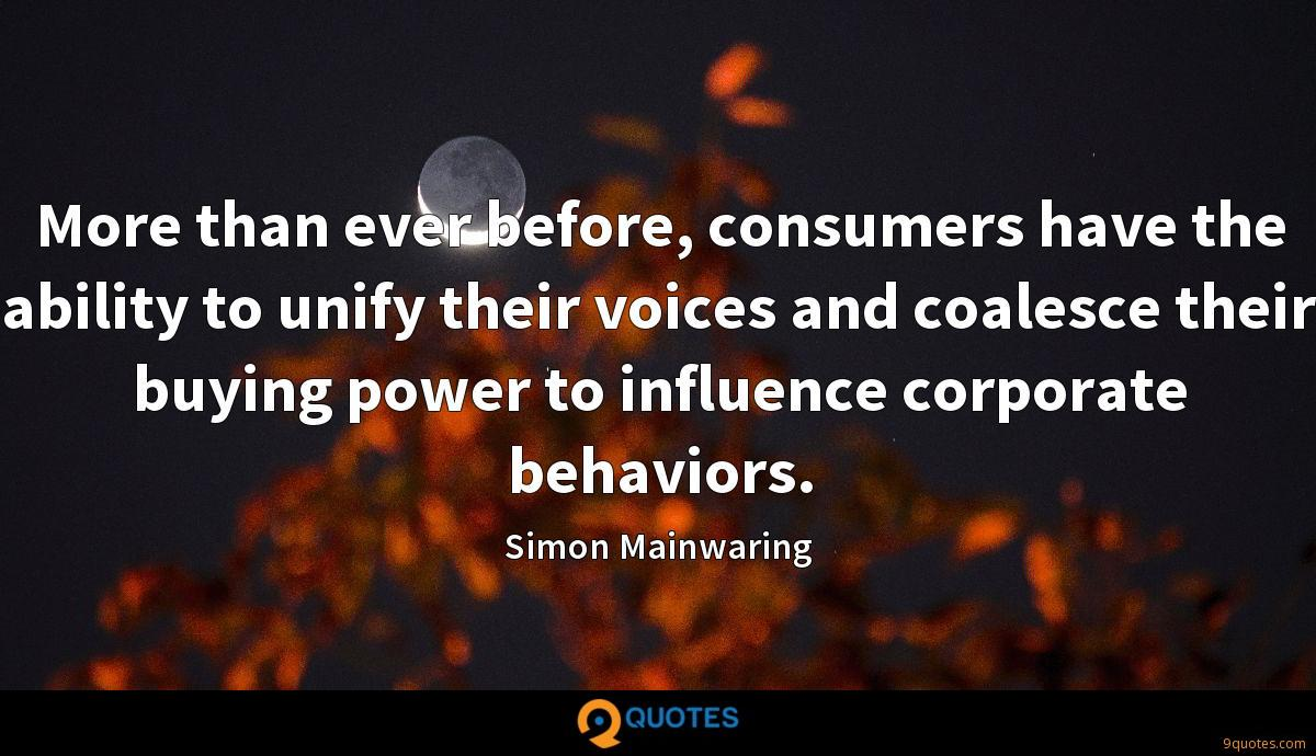 More than ever before, consumers have the ability to unify their voices and coalesce their buying power to influence corporate behaviors.