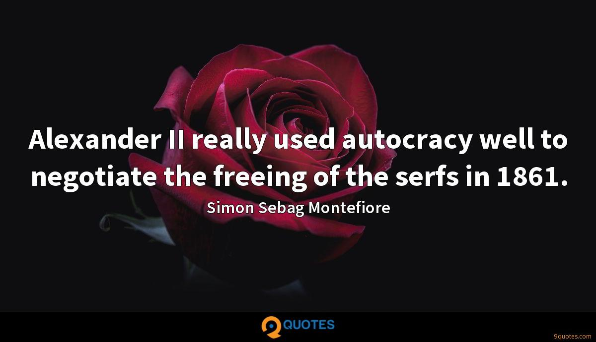 Alexander II really used autocracy well to negotiate the freeing of the serfs in 1861.