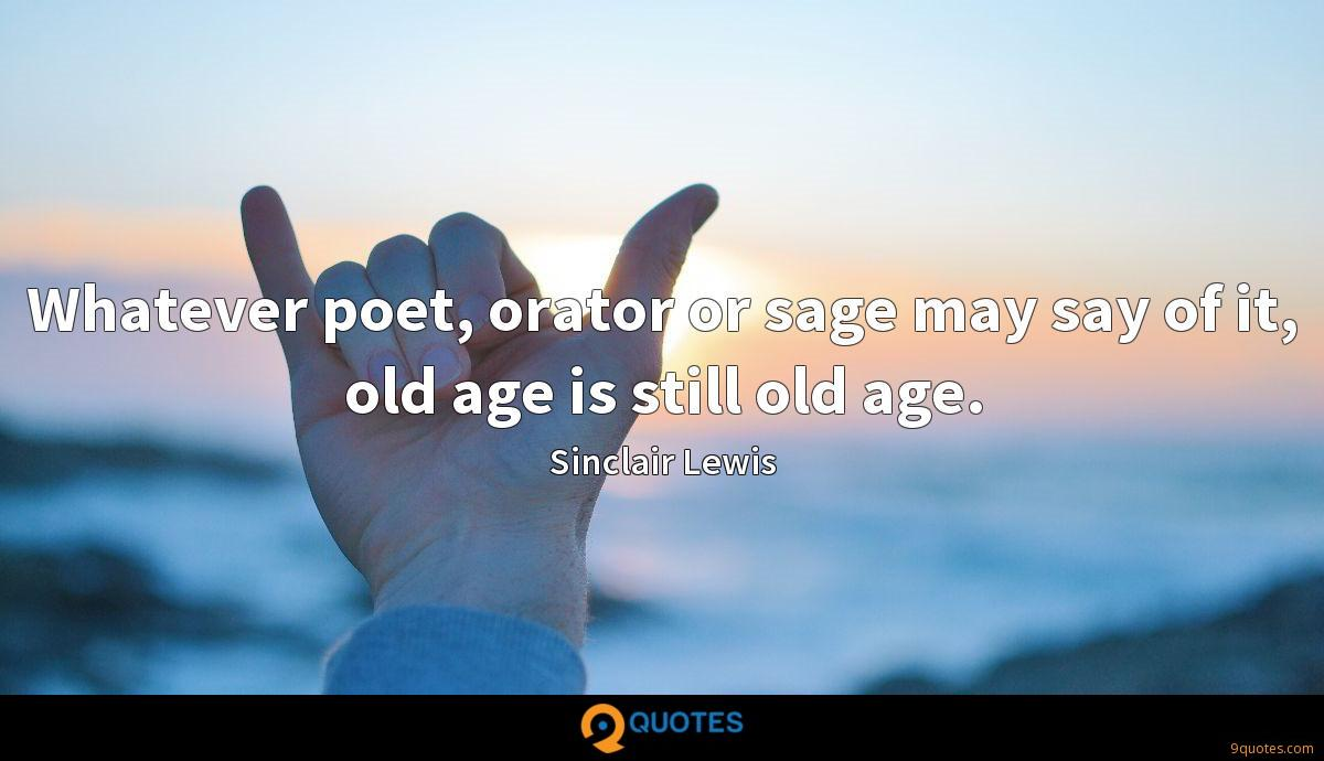 Whatever poet, orator or sage may say of it, old age is still old age.