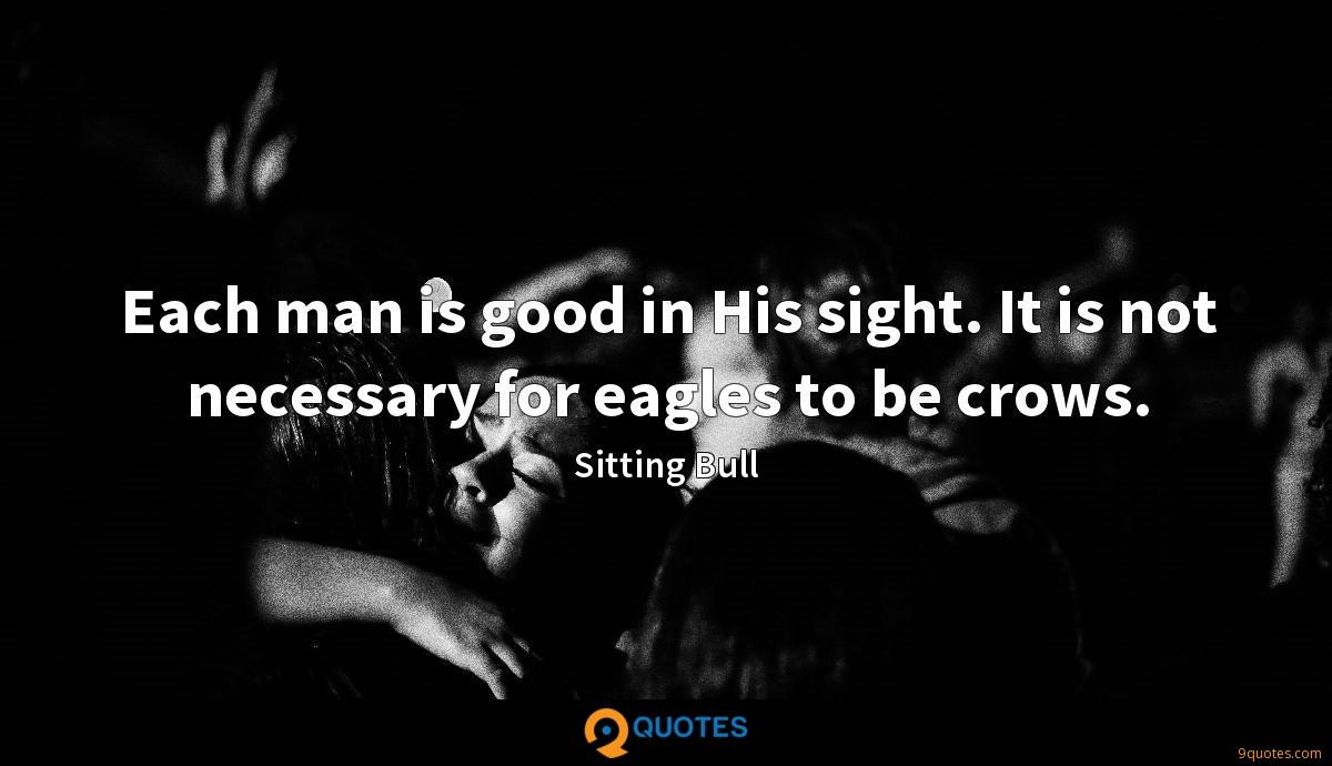 Each Man Is Good In His Sight It Is Not Necessary For