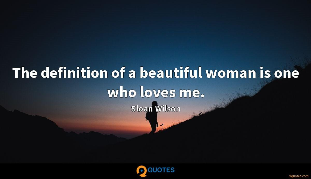 The definition of a beautiful woman is one who loves me.