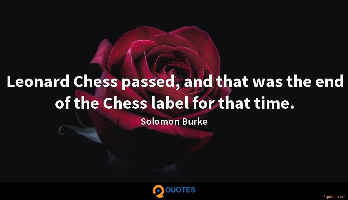 Leonard Chess passed, and that was the end of the Chess label for that time.