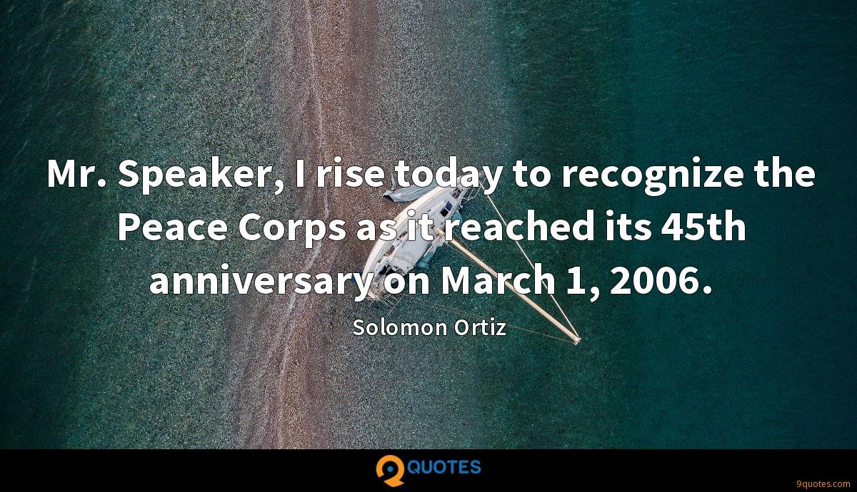 Mr. Speaker, I rise today to recognize the Peace Corps as it reached its 45th anniversary on March 1, 2006.