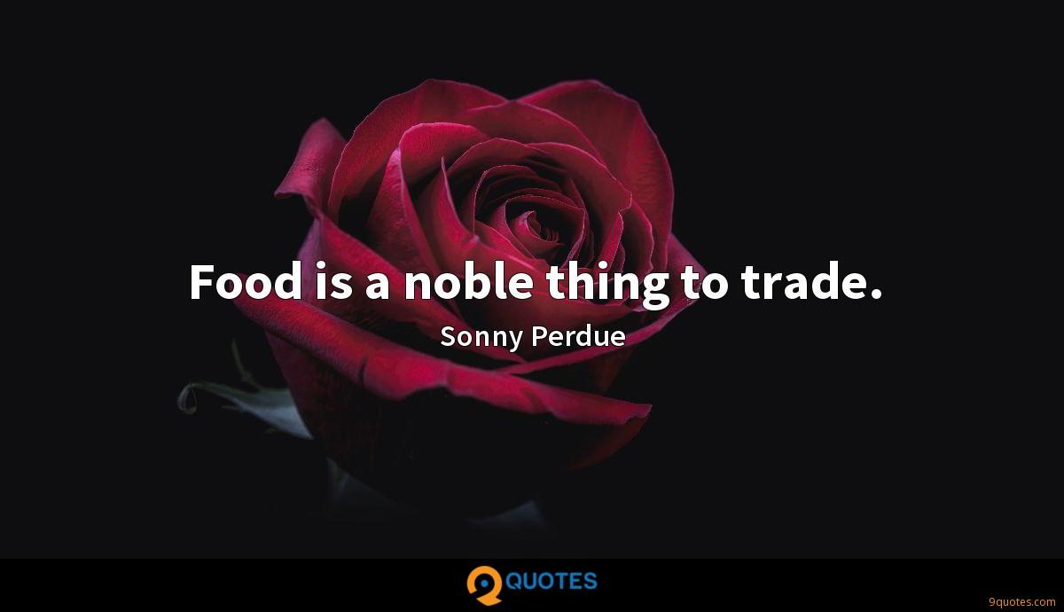 Food is a noble thing to trade.