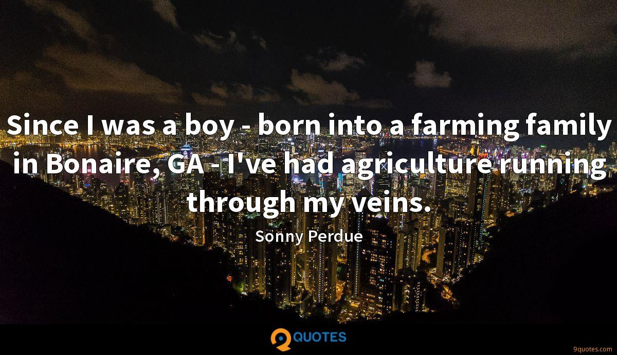 Since I was a boy - born into a farming family in Bonaire, GA - I've had agriculture running through my veins.
