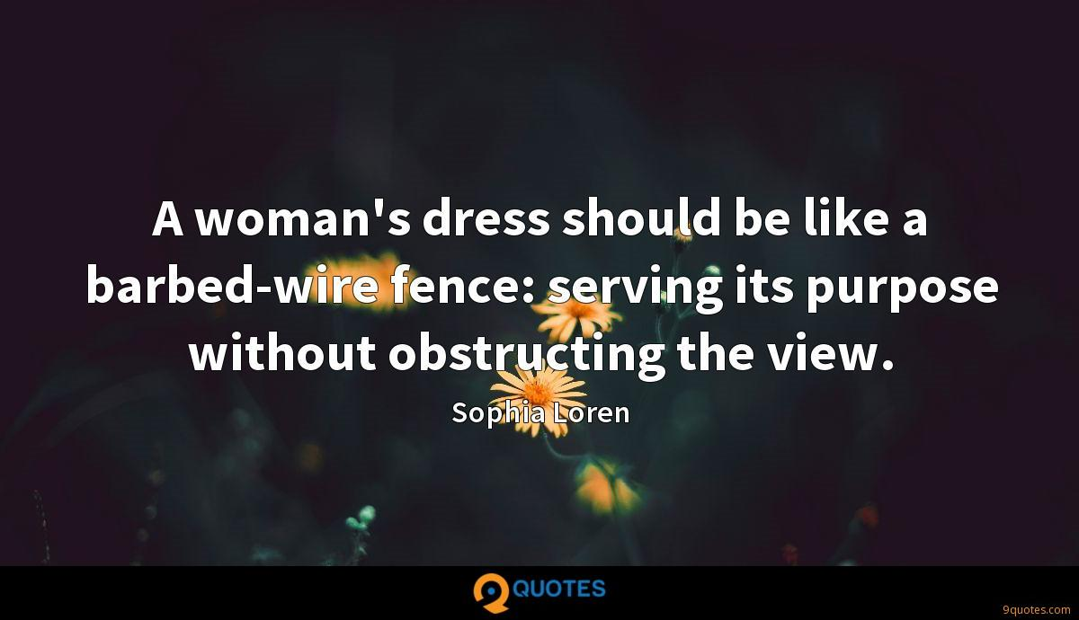 A woman's dress should be like a barbed-wire fence: serving its purpose without obstructing the view.