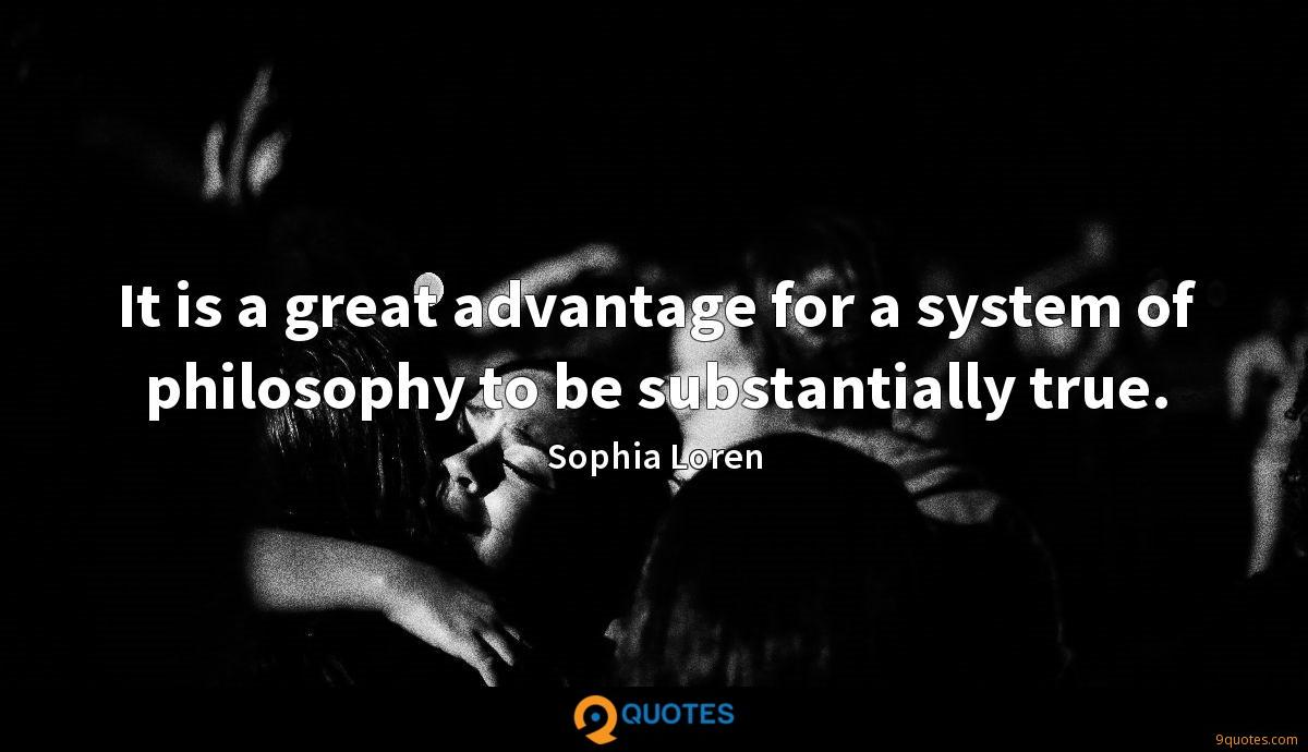 It is a great advantage for a system of philosophy to be substantially true.
