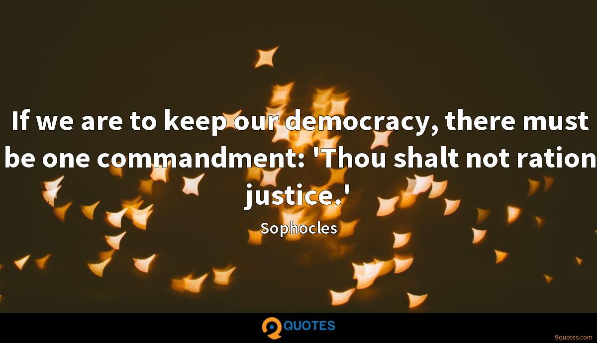 If we are to keep our democracy, there must be one commandment: 'Thou shalt not ration justice.'