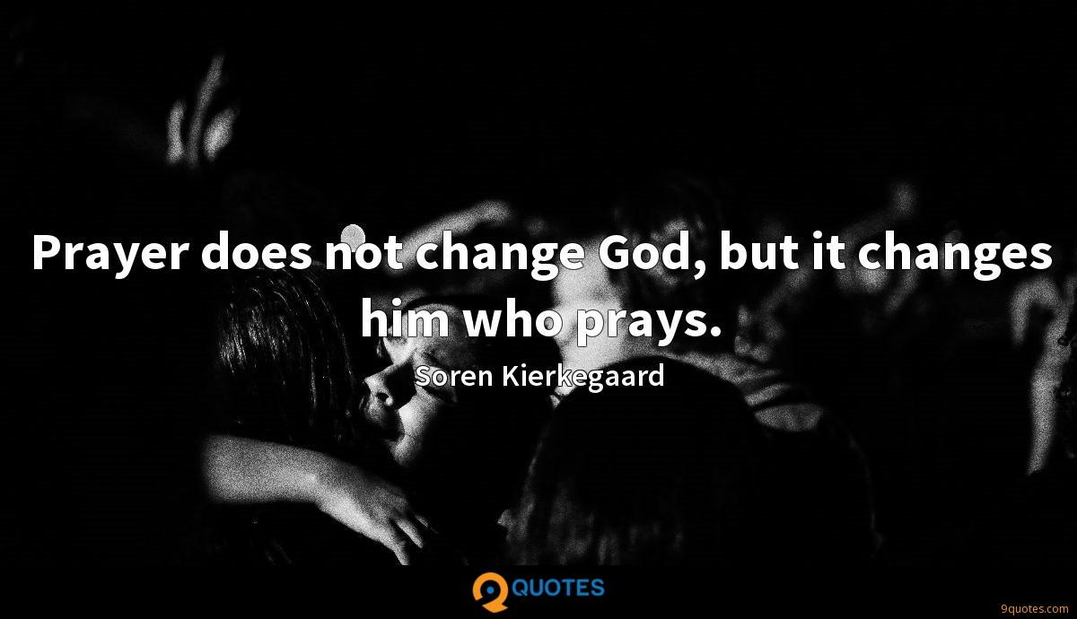 Prayer Does Not Change God But It Changes Him Who Prays