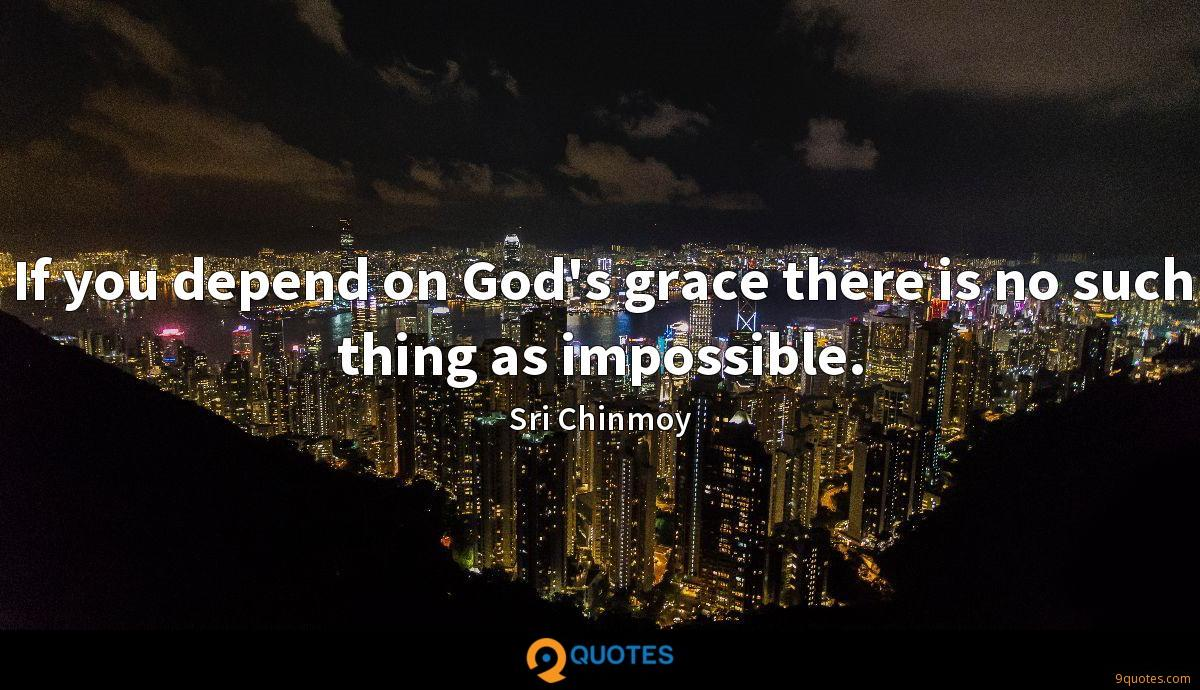If you depend on God's grace there is no such thing as impossible.