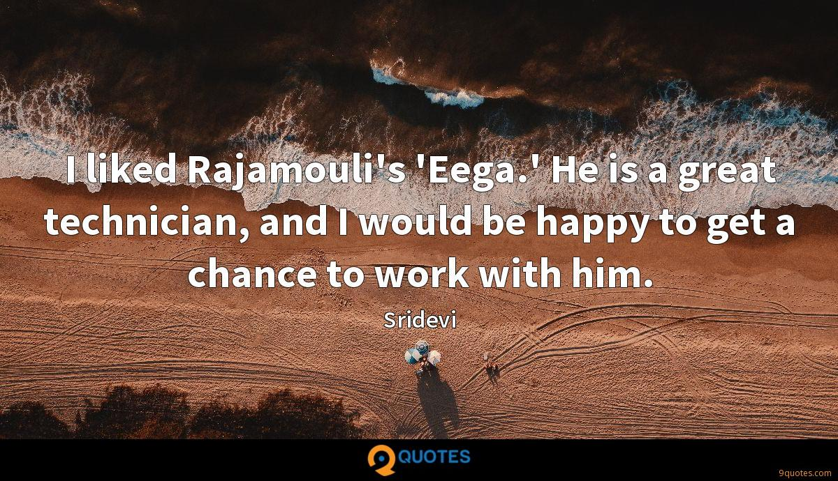 I liked Rajamouli's 'Eega.' He is a great technician, and I would be happy to get a chance to work with him.