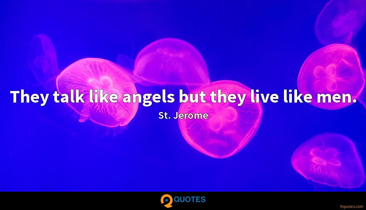 They talk like angels but they live like men.