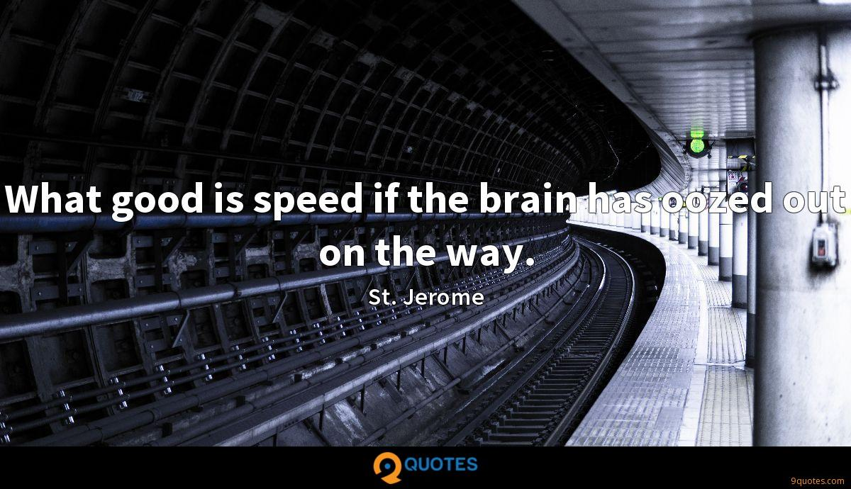 What good is speed if the brain has oozed out on the way.