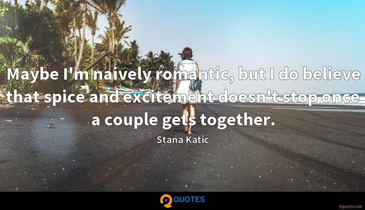 Maybe I'm naively romantic, but I do believe that spice and excitement doesn't stop once a couple gets together.