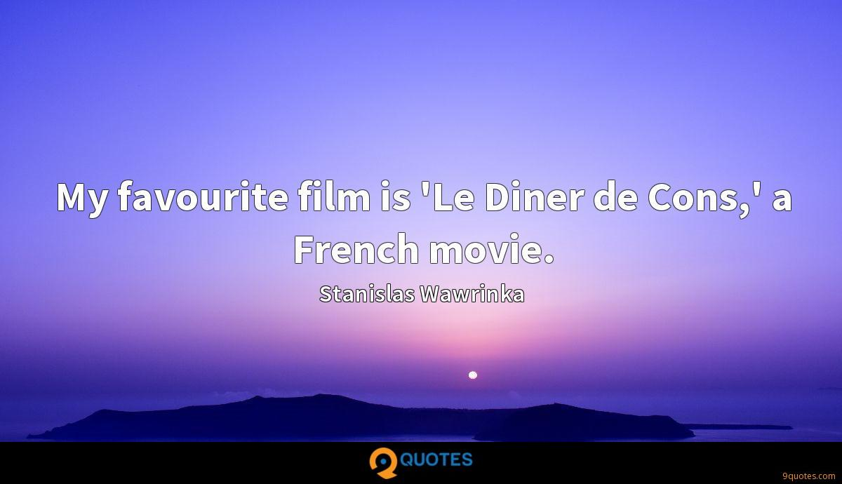 My favourite film is 'Le Diner de Cons,' a French movie.