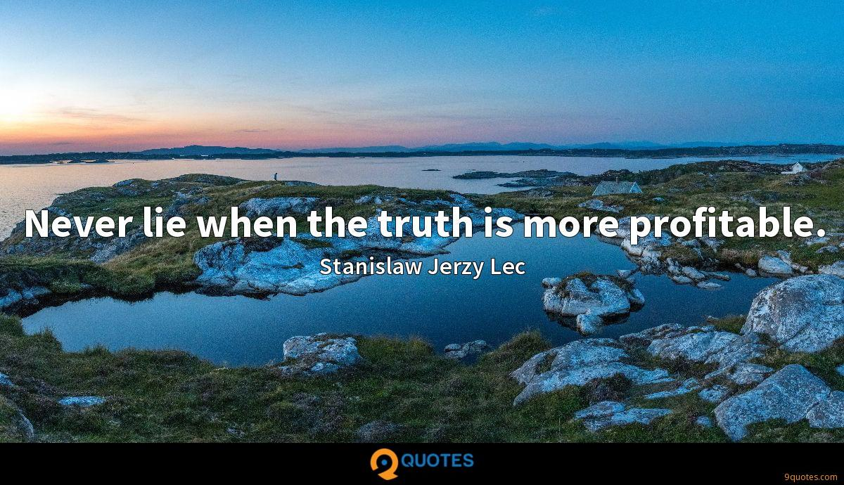 Never lie when the truth is more profitable.