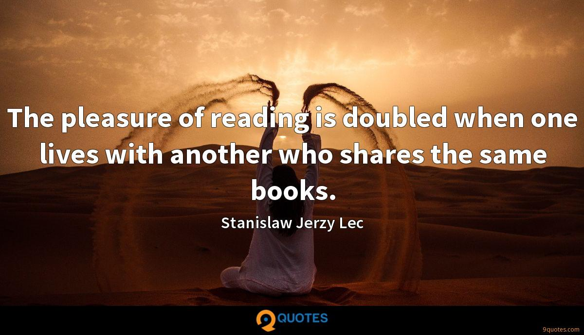 The pleasure of reading is doubled when one lives with another who shares the same books.