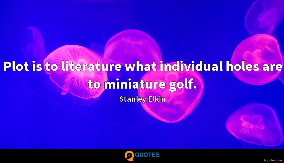 Plot is to literature what individual holes are to miniature golf.