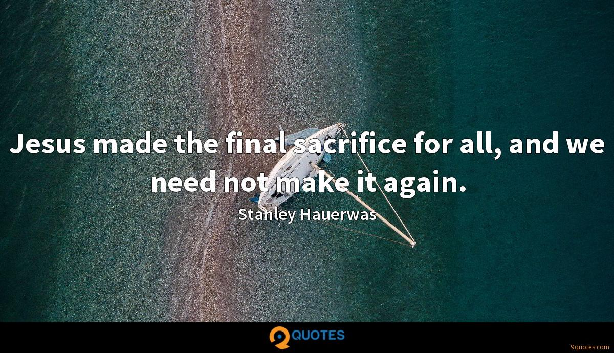 Jesus made the final sacrifice for all, and we need not make it again.