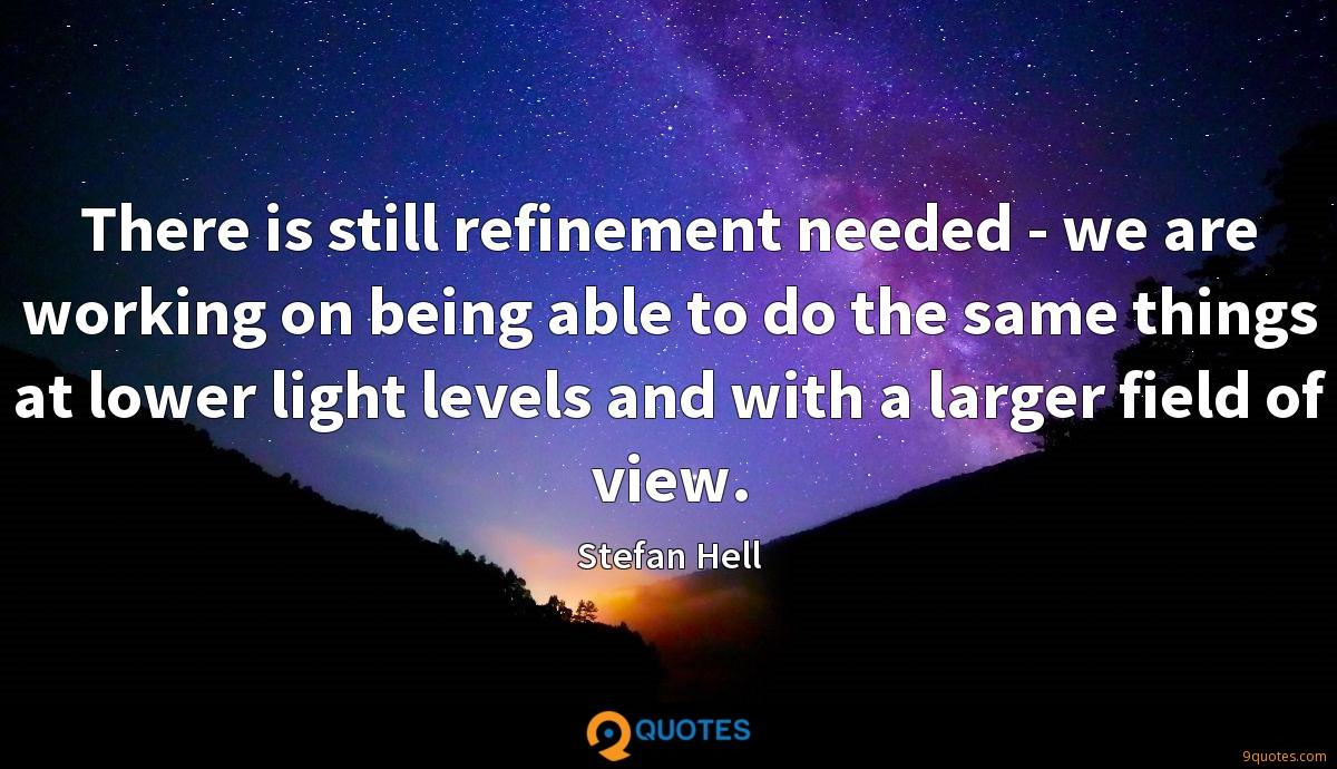 There is still refinement needed - we are working on being able to do the same things at lower light levels and with a larger field of view.
