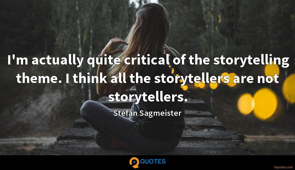 I'm actually quite critical of the storytelling theme. I think all the storytellers are not storytellers.