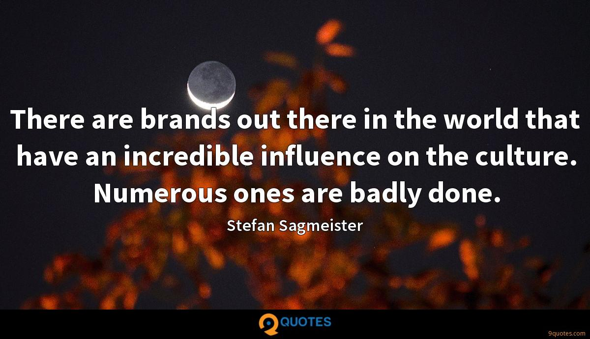 There are brands out there in the world that have an incredible influence on the culture. Numerous ones are badly done.