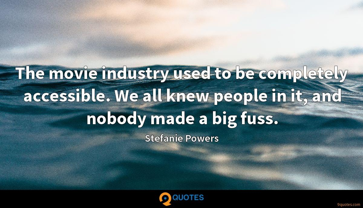 The movie industry used to be completely accessible. We all knew people in it, and nobody made a big fuss.