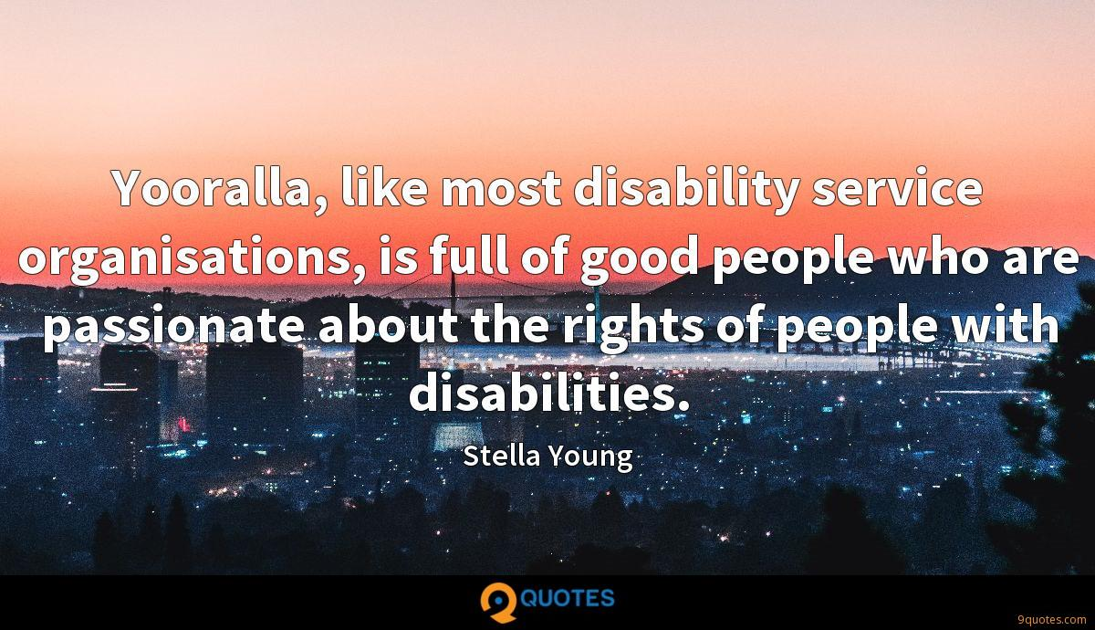 Yooralla, like most disability service organisations, is full of good people who are passionate about the rights of people with disabilities.