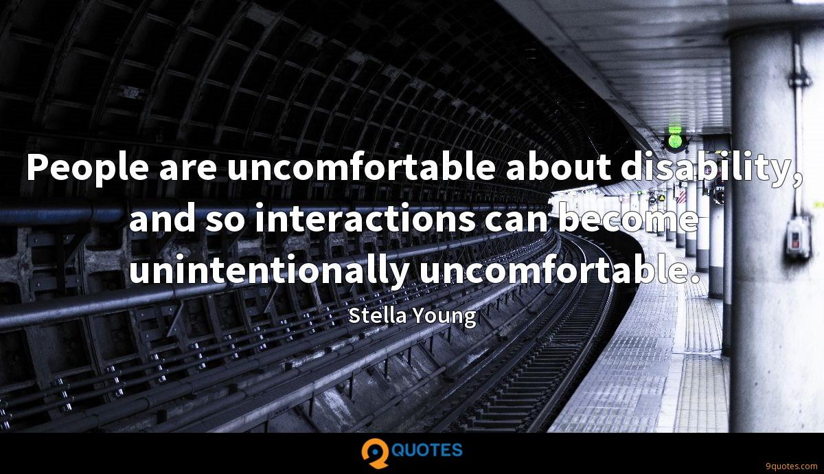 People are uncomfortable about disability, and so interactions can become unintentionally uncomfortable.