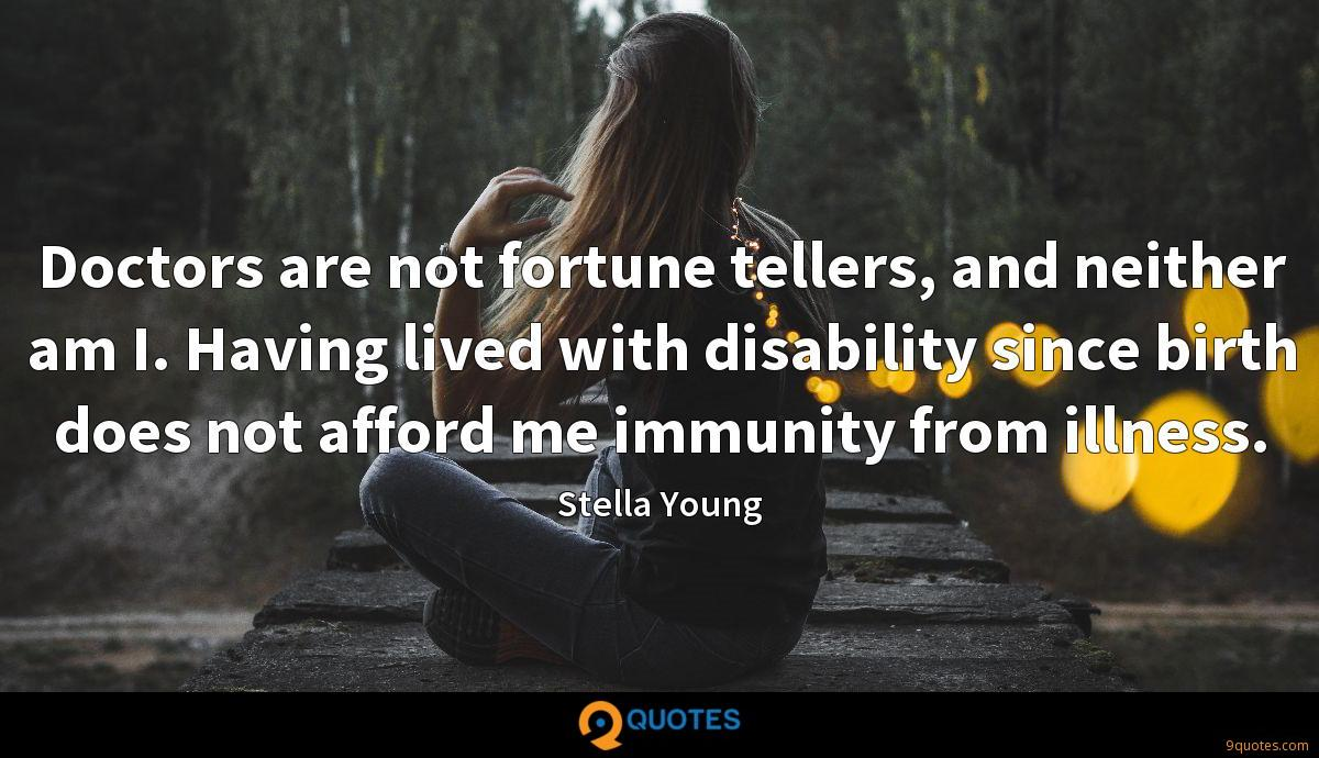 Doctors are not fortune tellers, and neither am I. Having lived with disability since birth does not afford me immunity from illness.