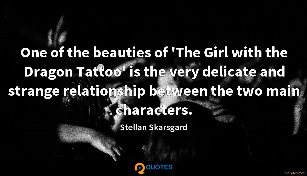 One of the beauties of 'The Girl with the Dragon Tattoo' is the very delicate and strange relationship between the two main characters.