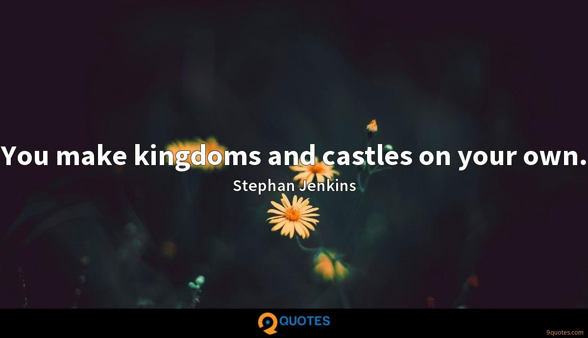 You make kingdoms and castles on your own.