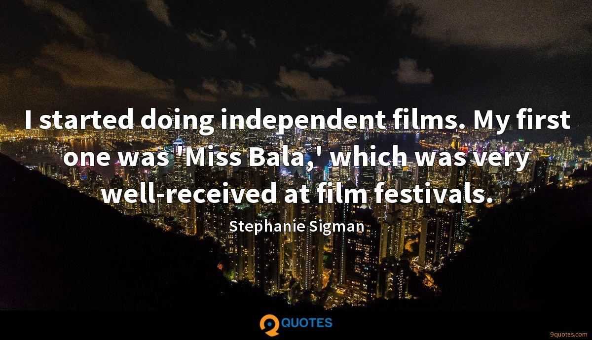 I started doing independent films. My first one was 'Miss Bala,' which was very well-received at film festivals.