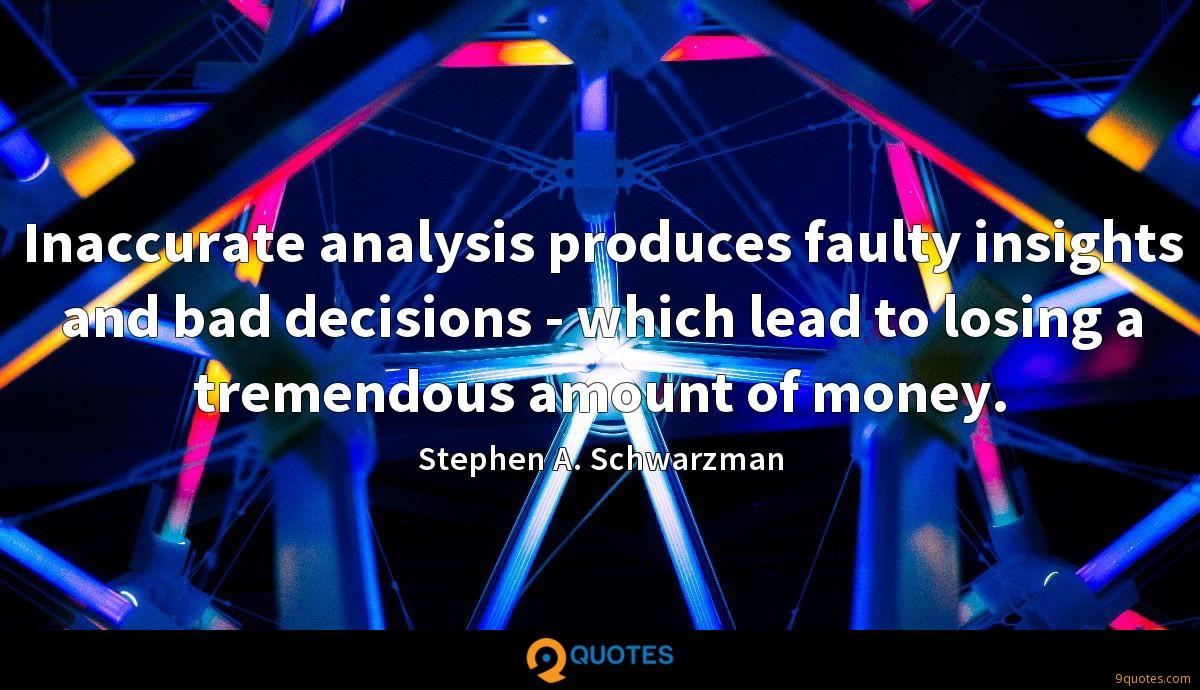 Inaccurate analysis produces faulty insights and bad decisions - which lead to losing a tremendous amount of money.