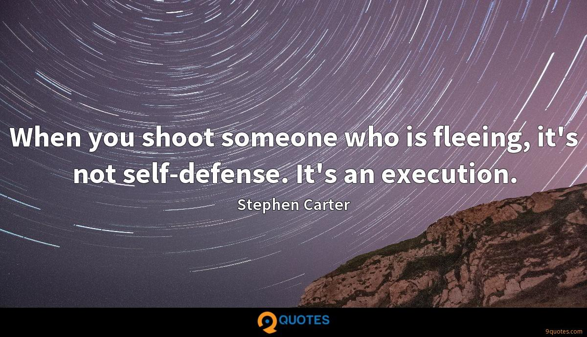 When you shoot someone who is fleeing, it's not self-defense. It's an execution.