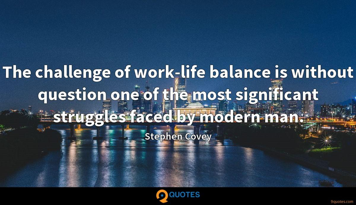 The challenge of work-life balance is without question one of the most significant struggles faced by modern man.