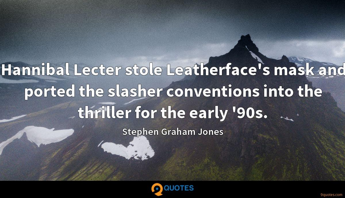 Hannibal Lecter stole Leatherface's mask and ported the slasher conventions into the thriller for the early '90s.