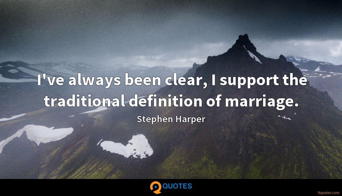 I've always been clear, I support the traditional definition of marriage.