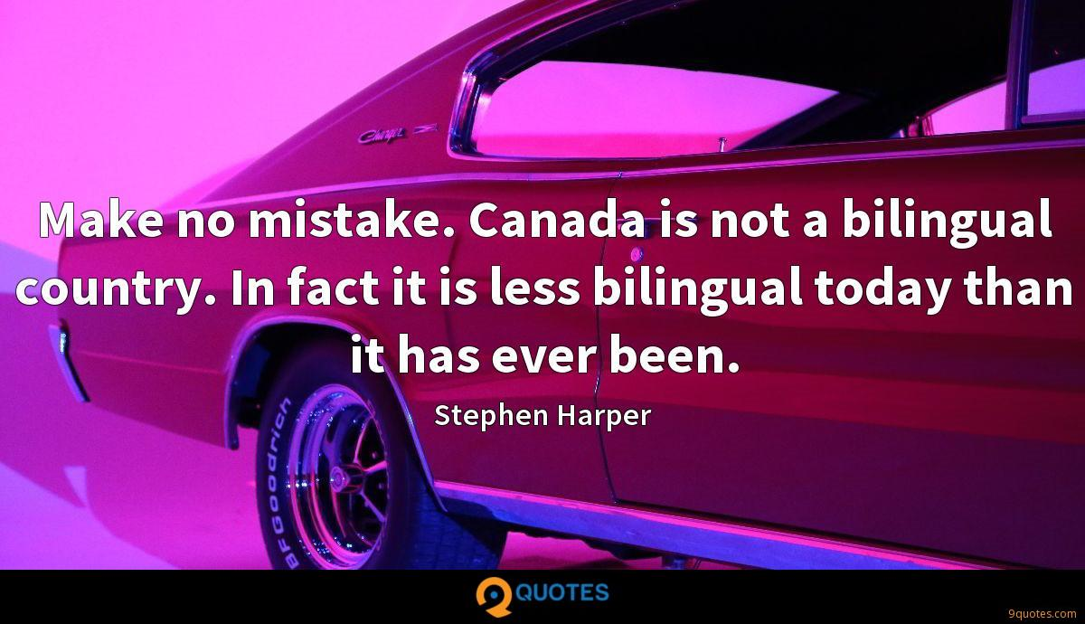 Make no mistake. Canada is not a bilingual country. In fact it is less bilingual today than it has ever been.